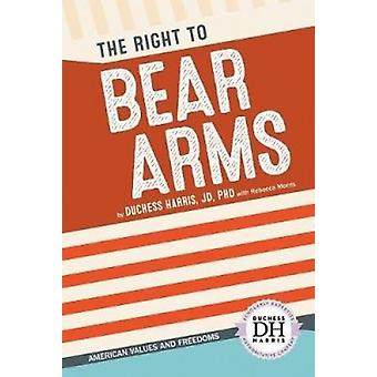 The Right to Bear Arms by Duchess Harris Jd - PhD - 9781532113024 Book