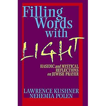 Filling Words with Light - Hasidic and Mystical Reflections on Jewish