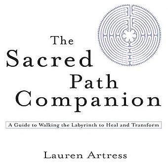 The Sacred Path Companion - A Guide to Walking the Labyrinth to Heal a