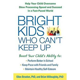 Bright Kids Who Can't Keep Up - Help Your Child Overcome Slow Processi