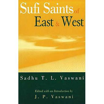 Sufi Saints of East and West by Sadhu T. L. Vaswani - J. P. Vaswani -