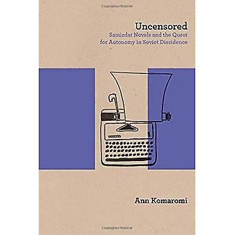 Uncensored: Samizdat Novels and the Quest for Autonomy in Soviet Dissidence (Studies in Russian Literature and...