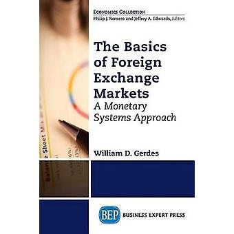 The Basics of Foreign Exchange Markets A Monetary Systems Approach by Gerdes & William D.