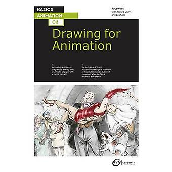 Basics Animation 03 Drawing for Animation by Paul Wells & Joanna Quinn & Lee Mills