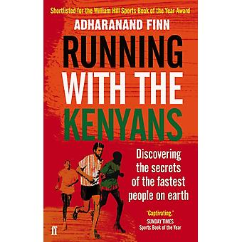 Running with the Kenyans: Discovering the secrets of the fastest people on earth (Paperback) by Finn Adharanand