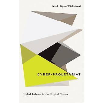 Cyber-Proletariat: Global Labour in the Digital Vortex (Digital Barricades: Interventions in Digital Culture and Politics) (Paperback) by Dyer-Witheford Nick