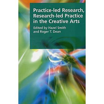 Practice-led Research Research-led Practice in the Creative Arts (Research Methods for the Arts and Humanities) (Paperback) by Smith Hazel Dean Roger T.