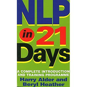 NLP In 21 Days: A complete introduction and training programme (Paperback) by Alder Harry Heather Beryl