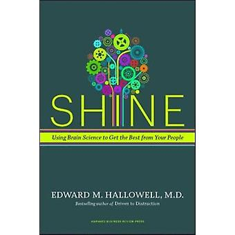 Shine: Using Brain Science to Get the Best from Your People (Hardcover) by Hallowell Ned