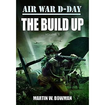 Air War DDay the Build Up by Martin Bowman