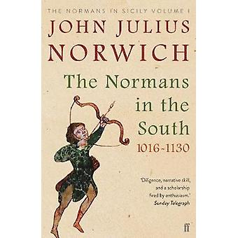 The Normans in the South - 1016-1130 - The Normans in Sicily Volume I