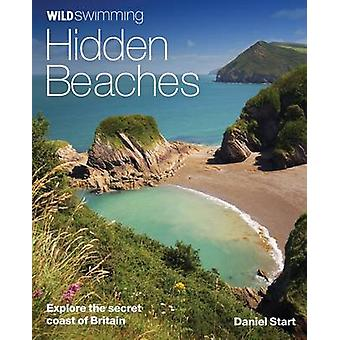 Wild Swimming Hidden Beaches - Explore the Secret Coast of Britain (2n