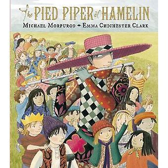 The Pied Piper of Hamelin by Michael Morpurgo - Emma Chichester Clark