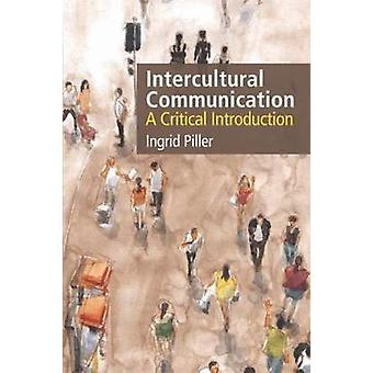 Intercultural Communication - A Critical Introduction by Ingrid Piller
