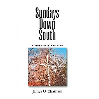 Sundays Down South - A Pastor's Stories by James O. Chatham - 97814968