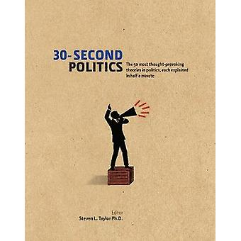 30-Second Politics - The 50 Most Thought-provoking Theories in Politic