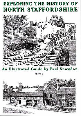 Exploring the History of North Staffordshire - An Illustrated Guide by