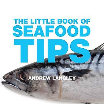 The Little Book of Seafood Tips by Andrew Langley - 9781906650919 Book