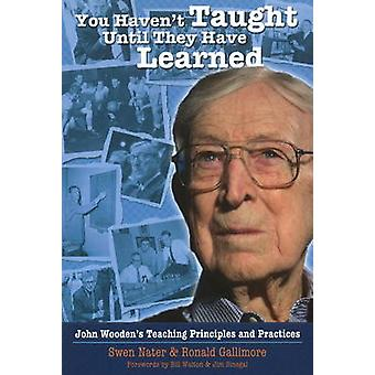 You Haven't Taught Until They Have Learned - John Wooden's Teaching Pr