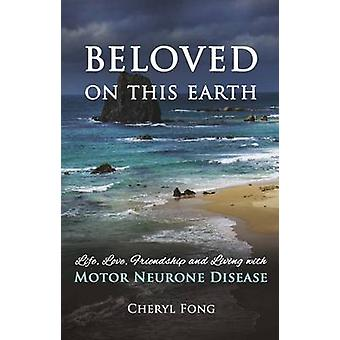 Beloved on This Earth - Life - Love - Friendship and Living with Motor