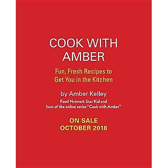 Cook with Amber - Fresh - Fun Recipes to Get You in the Kitchen by Coo