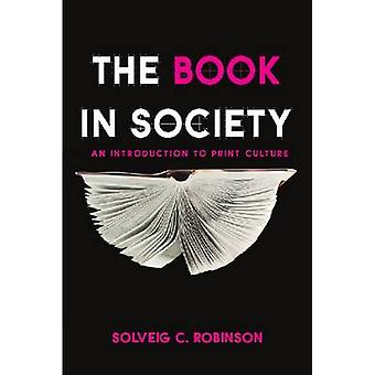 The Book in Society - An Introduction to Print Culture by Solveig Robi