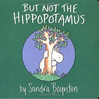 But Not the Hippopotamus (Boynton Board Books (Simon & Schuster))