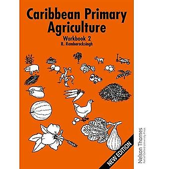 Caribbean Primary Agriculture - Workbook 2 New Edition: Workbook Bk.2
