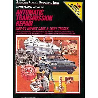 Chilton's Guide to Automatic Transmission Repair: Import Cars and Light Trucks (Chiton Automobile Repair & Maintenance)
