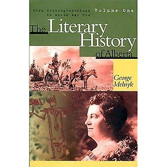 The Literary History of Alberta: From Writing on Stone to World War Two, Vol. 1