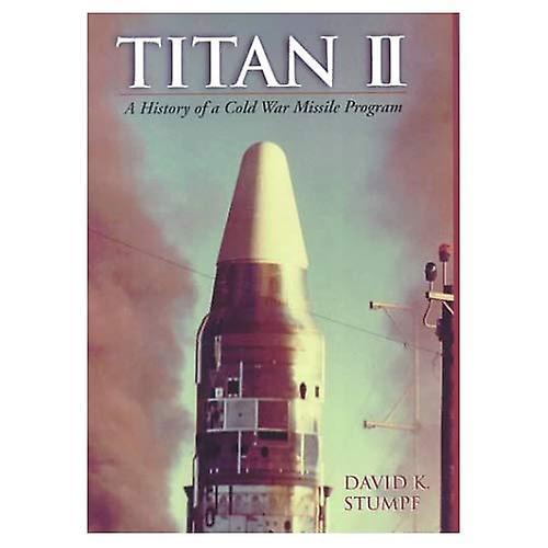 Titan II  A History of a Cold War Missile Program