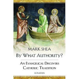 Av vad myndigheten?: en Evangelikal upptäcker katolska traditionen