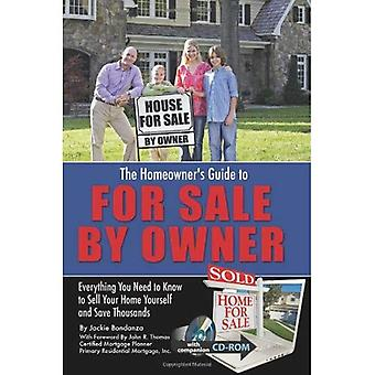 The Homeowner's Guide For Sale By Owner: Everything You Need to Know to Sell Your Home Yourself and Save Thousands