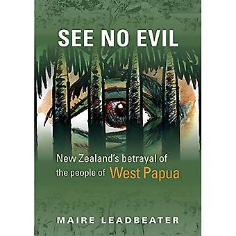 See No Evil: New Zealand's� betrayal of the people of� West Papua