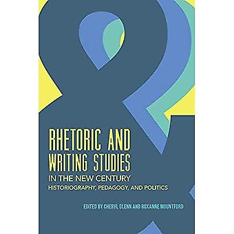 Rhetoric and Writing Studies in the New Century: Historiography, Pedagogy, and Politics