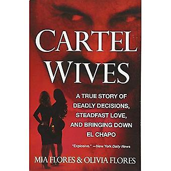 Cartel Wives: A True Story� of Deadly Decisions, Steadfast Love, and Bringing Down El Chapo