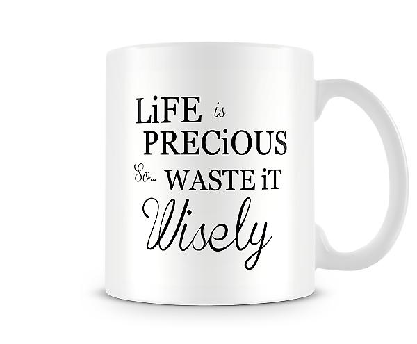 Life Is Precious So Waste It Wisely Mug