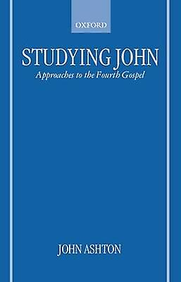 Studying John Approaches to the Fourth Gospel by Ashton & John