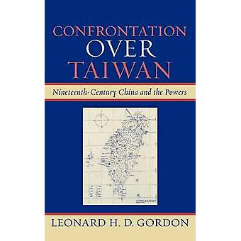 Confrontation Over Taiwan NineteenthCentury China and the Powers by Gordon & Leonard H. D.