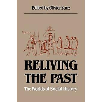 Reliving the Past The Worlds of Social History by Zunz & Olivier
