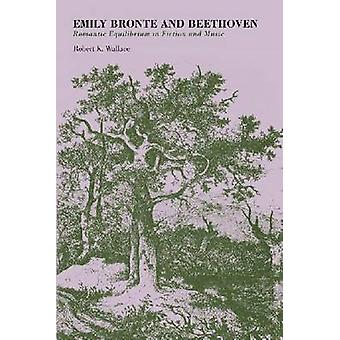 Emily Bronte og Beethoven romantiske likevekt i skjønnlitteratur og musikk av Wallace & Robert K.