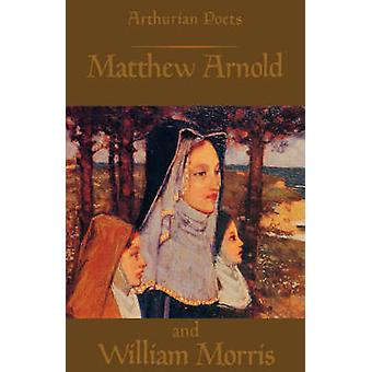 Arthurian Poets Matthew Arnold and William Morris by Carley & James P.