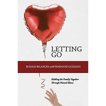 Letting Go Holding the Family Together Through Mental Illness by Belanger & Ronald