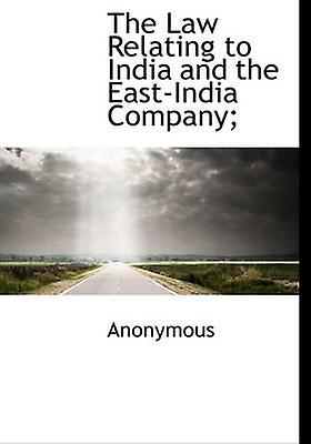 The Law Relating to India and the EastIndia Company by Anonymous