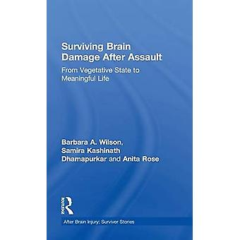 Surviving Brain Damage After Assault  From Vegetative State to Meaningful Life by Wilson & Barbara A.