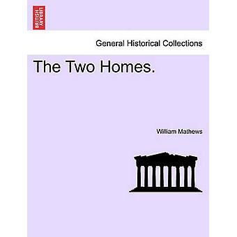 The Two Homes. by Mathews & William
