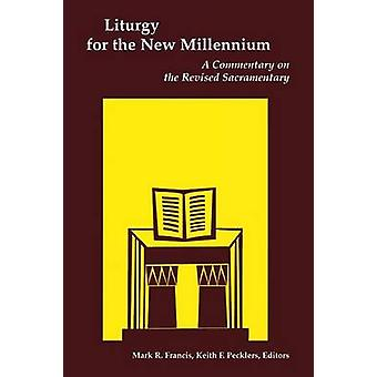 Liturgy for the New Millennium A Commentary on the Revised Sacramentary by Francis & Mark R. C.S.V.