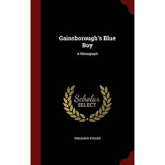 Gainsboroughs Blue Boy A Monograph by Fuller & William H.