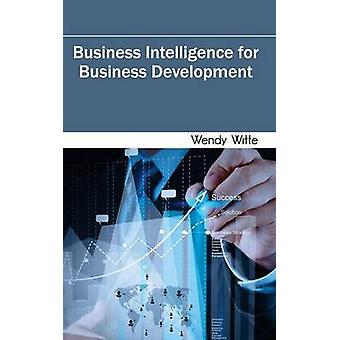 Business Intelligence for Business Development by Witte & Wendy