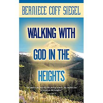 Walking with God in the Heights by Siegel & Berniece Coff